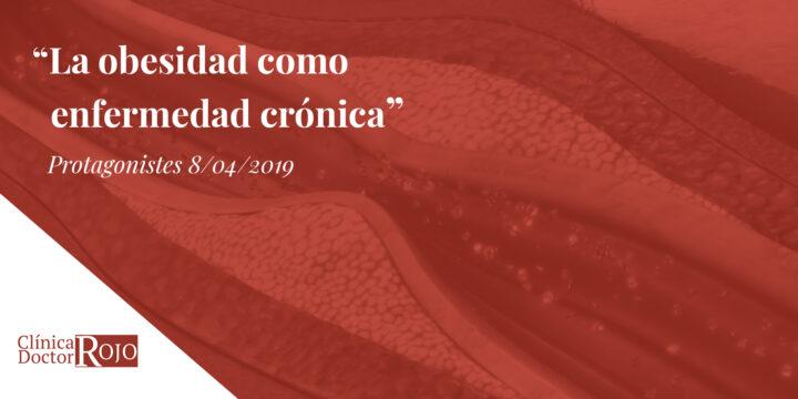 La obesidad como enfermedad crónica [Protagonistes 08/04/2019]